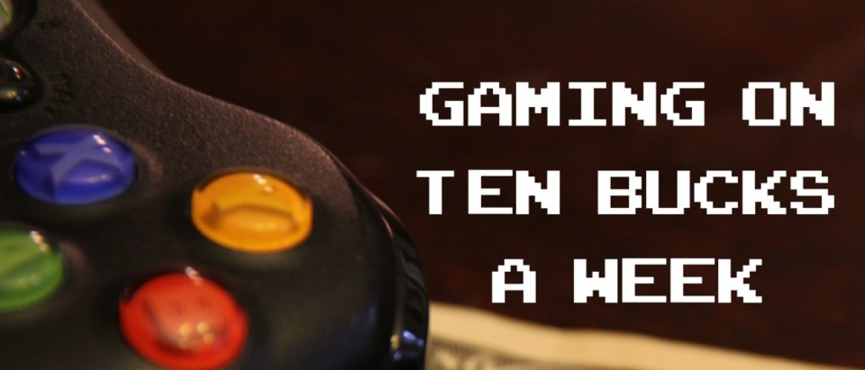 Gaming On Ten Bucks A Week