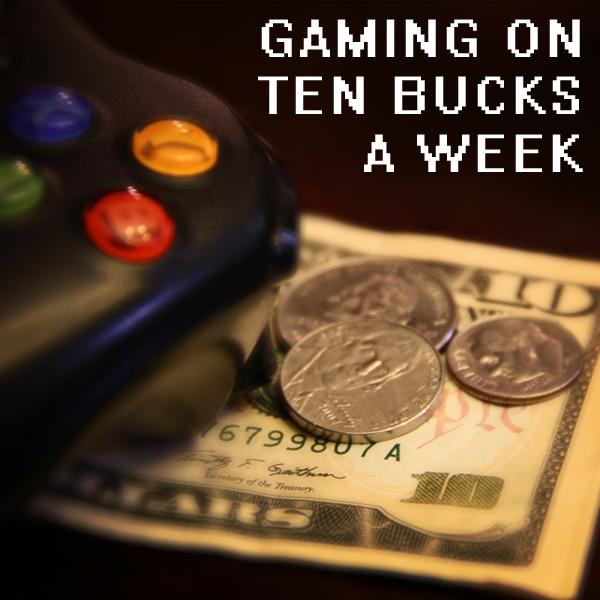 Gaming On Ten Bucks A Week